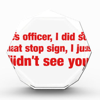 Yes officer i did see that stop sign, I just..... Acrylic Award