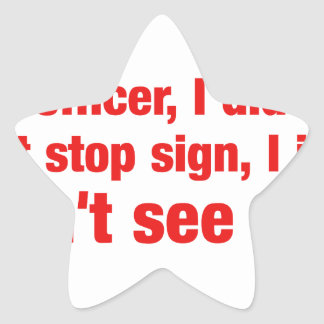 Yes officer i did see that stop sign, I just..... Star Sticker