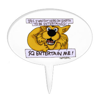 Yes, on Earth to be entertained- so entertain ME! Cake Topper