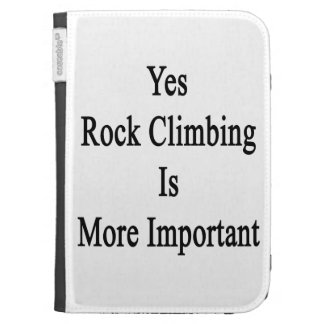 Yes Rock Climbing Is More Important Kindle 3 Case