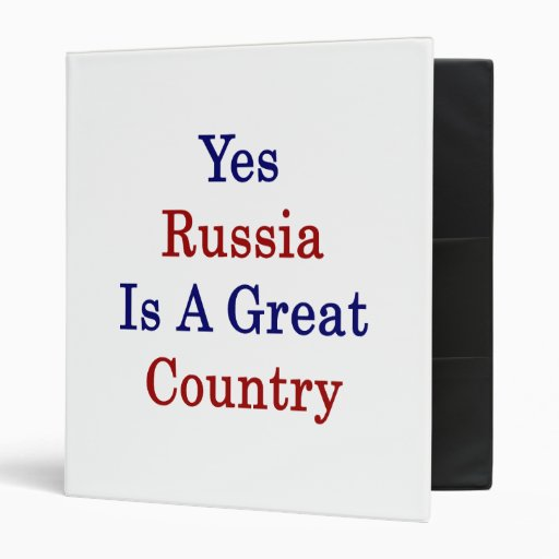 Yes Russia Is A Great Country 3 Ring Binder