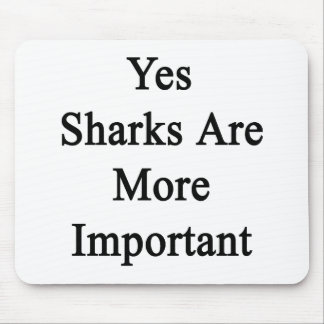 Yes Sharks Are More Important Mouse Pads