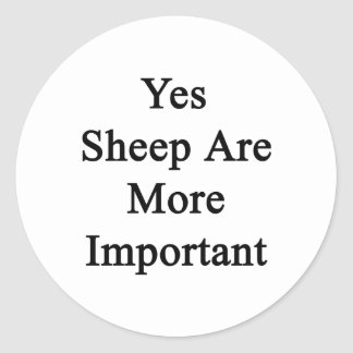 Yes Sheep Are More Important Round Stickers