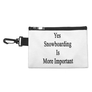 Yes Snowboarding Is More Important Accessories Bag