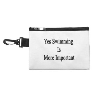 Yes Swimming Is More Important Accessory Bags