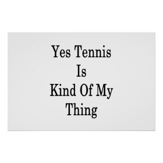 Yes Tennis Is Kind Of My Thing Poster