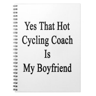 Yes That Hot Cycling Coach Is My Boyfriend Note Book