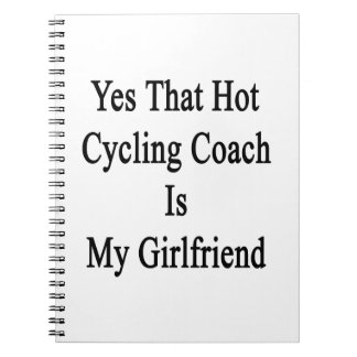 Yes That Hot Cycling Coach Is My Girlfriend Note Book