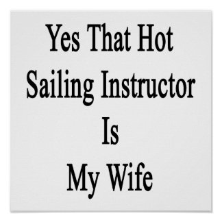 Yes That Hot Sailing Instructor Is My Wife Poster