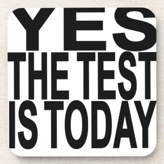 Yes The Test Is Today.png Beverage Coaster