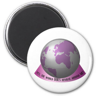 Yes, the world DOES revolve around me 2 Inch Round Magnet