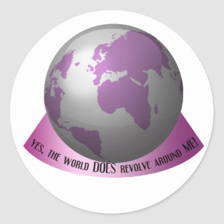 Yes, the world DOES revolve around me Classic Round Sticker