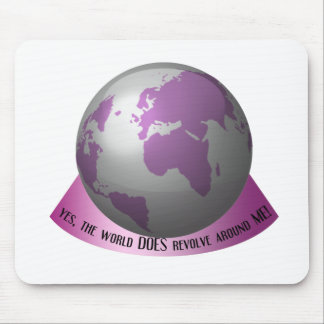 Yes, the world DOES revolve around me Mouse Pad