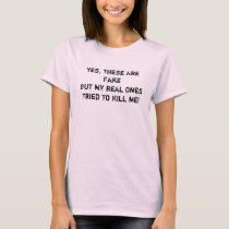 Yes, These Are FakeBut My Real OnesTried to Kil... T-Shirt
