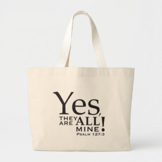"""Yes, they ARE all mine!"" shirt Bags"