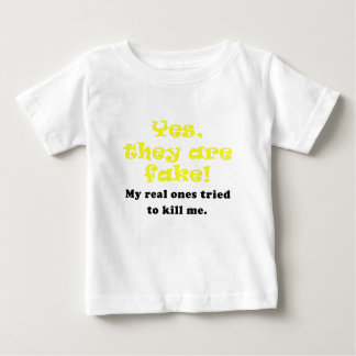 Yes They Are Fake My Real Ones Tried to Kill Me Baby T-Shirt
