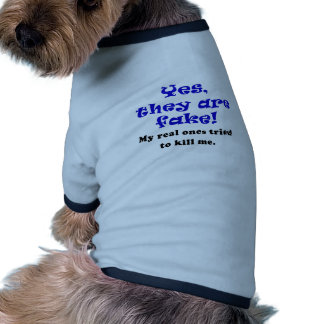 Yes They Are Fake My Real Ones Tried to Kill Me Pet T-shirt
