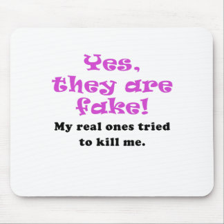 Yes They Are Fake My Real Ones Tried to Kill Me Mouse Pad
