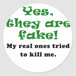 Yes They Are Fake My Real Ones Tried to Kill Me Classic Round Sticker
