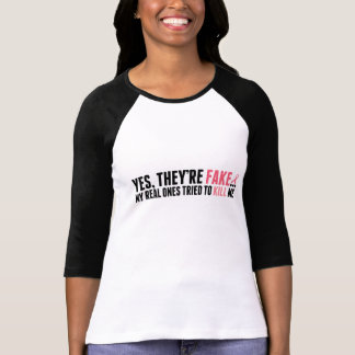 """Yes, they're fake..."" Ladies Tee"