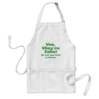 Yes They're Fake My Real Ones Tried to Kill Me Adult Apron