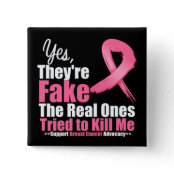YES They're fake....My real ones tried to kill me Pinback Buttons