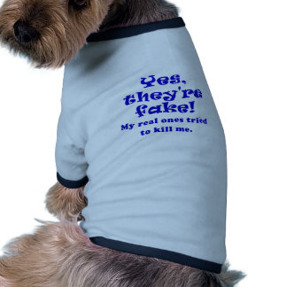 Yes They're Fake My Real Ones Tried to Kill Me Dog T Shirt