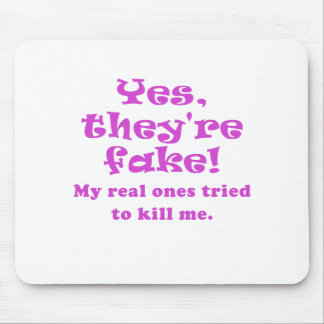 Yes They're Fake My Real Ones Tried to Kill Me Mouse Pad