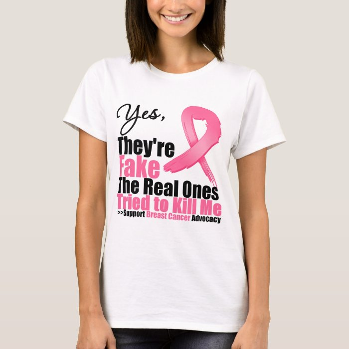 YES They're fake....My real ones tried to kill me T-Shirt