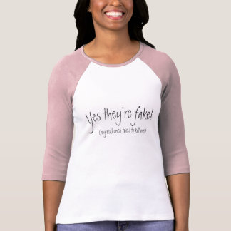 Yes they're fake!, (my real ones tried to kill me) tee shirt
