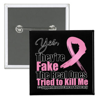 Yes Theyre Fake The Real Ones Tried To Kill Me Pinback Button