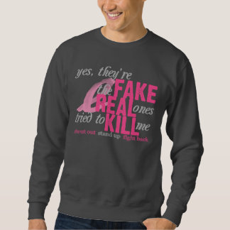 Yes, They're Fake, the Real Ones Tried to Kill Me Pullover Sweatshirt