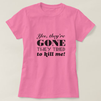 Yes, they're gone breast cancer mastectomy humor T-Shirt