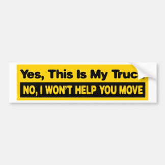 yes this is my truck no I wont help you move Car Bumper Sticker