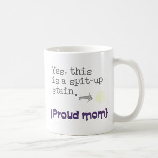 YES, this is to spit-up stain {proud mom/you give} Coffee Mugs