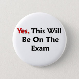 Yes, This Will Be On The Exam Button