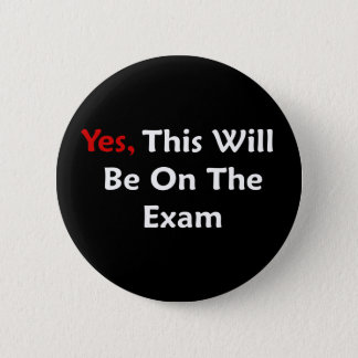 Yes, This Will Be On The Exam Pinback Button