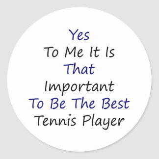Yes To Me It Is That Important To Be The Best Tenn Round Sticker