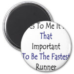 Yes To Me It Is That Important To Be The Fastest R Fridge Magnet