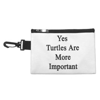 Yes Turtles Are More Important Accessories Bag