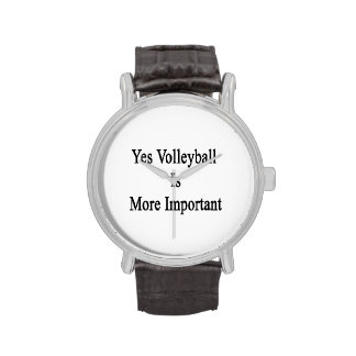 Yes Volleyball Is More Important Wrist Watch
