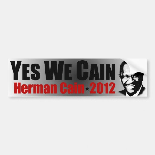 Yes We Cain - Herman Cain 2012 Car Bumper Sticker