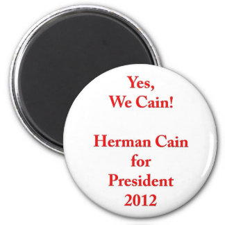Yes, We Cain! Herman Cain for President 2012 Magnet