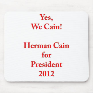 Yes, We Cain! Herman Cain for President 2012 Mouse Pad