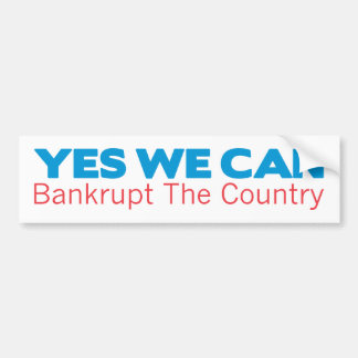 Yes We Can Bankrupt the Country Bumper Sticker