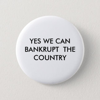 YES WE CAN BANKRUPT  THE COUNTRY BUTTON