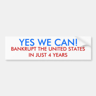YES WE CAN!, BANKRUPT THE UNITED STATES IN JUST... BUMPER STICKER