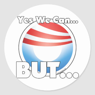 Yes We Can...BUT... Classic Round Sticker