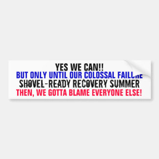 YES WE CAN! BUT ONLY UNTIL OUR COLOSSAL FAILURE BUMPER STICKER