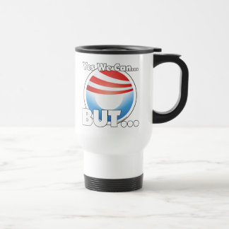Yes We Can...BUT... Travel Mug